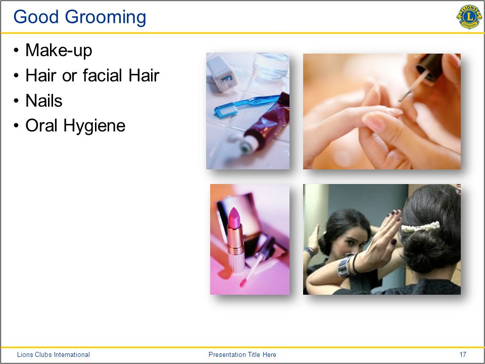 17Lions Clubs InternationalPresentation Title Here Good Grooming Make-up Hair or facial Hair Nails Oral Hygiene