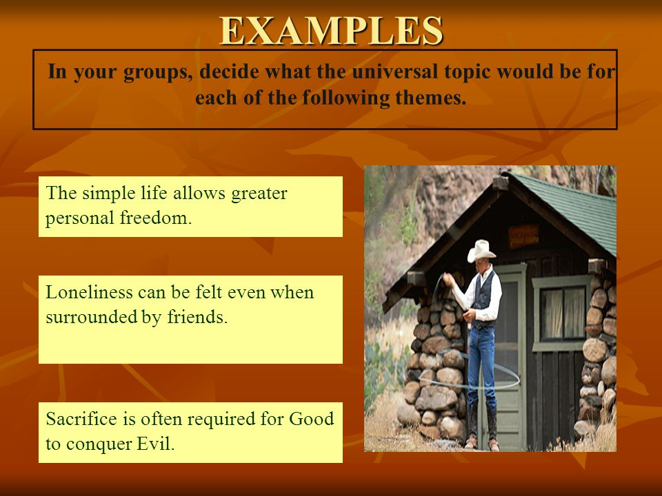 In your groups, decide what the universal topic would be for each of the following themes.