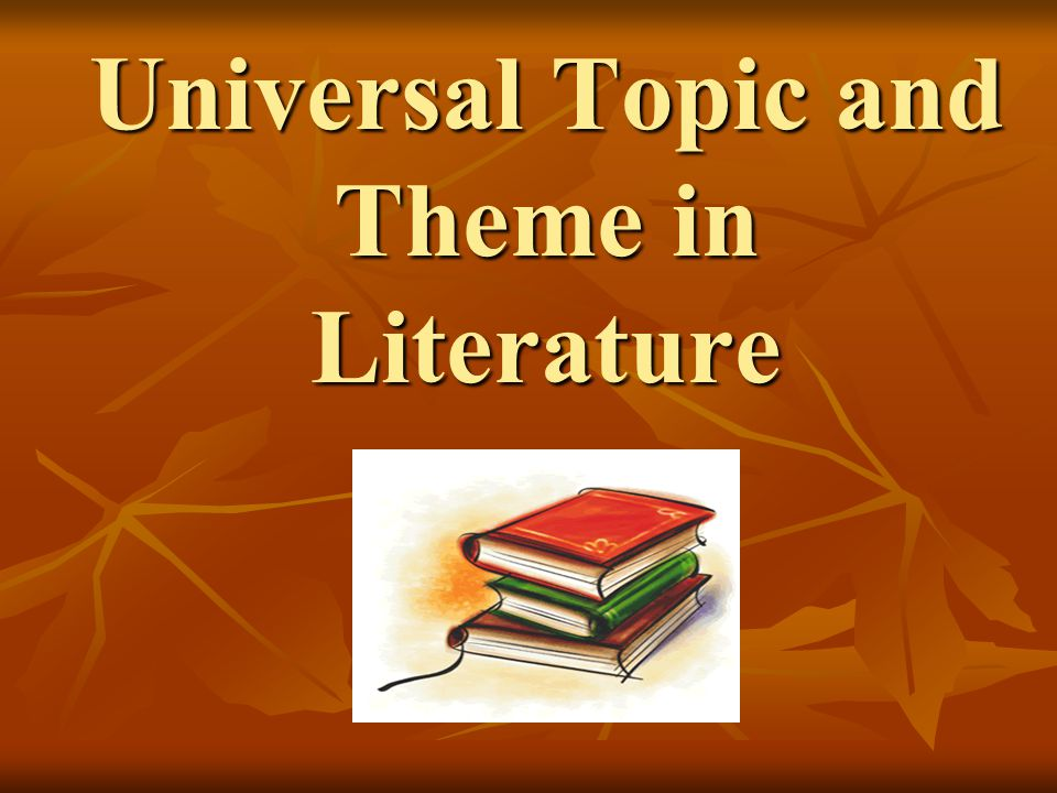 Universal Topic and Theme in Literature