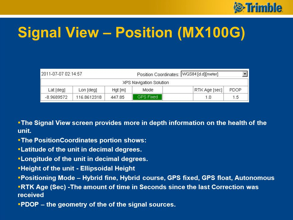 Signal View – Position (MX100G)  The Signal View screen provides more in depth information on the health of the unit.  The PositionCoordinates porti