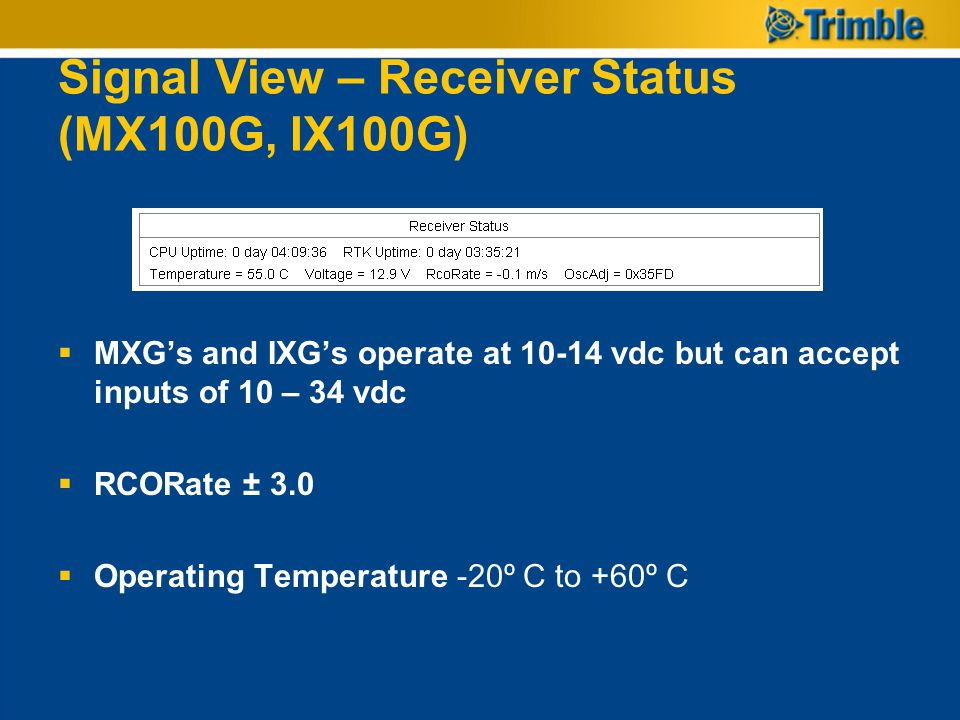 Signal View – Receiver Status (MX100G, IX100G)  MXG's and IXG's operate at 10-14 vdc but can accept inputs of 10 – 34 vdc  RCORate ± 3.0  Operating