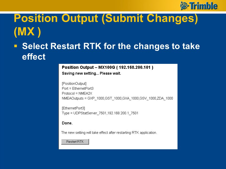 Position Output (Submit Changes) (MX )  Select Restart RTK for the changes to take effect