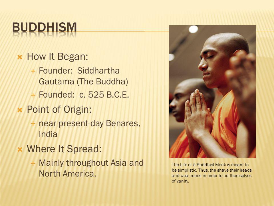  How It Began:  Founder: Siddhartha Gautama (The Buddha)  Founded: c.