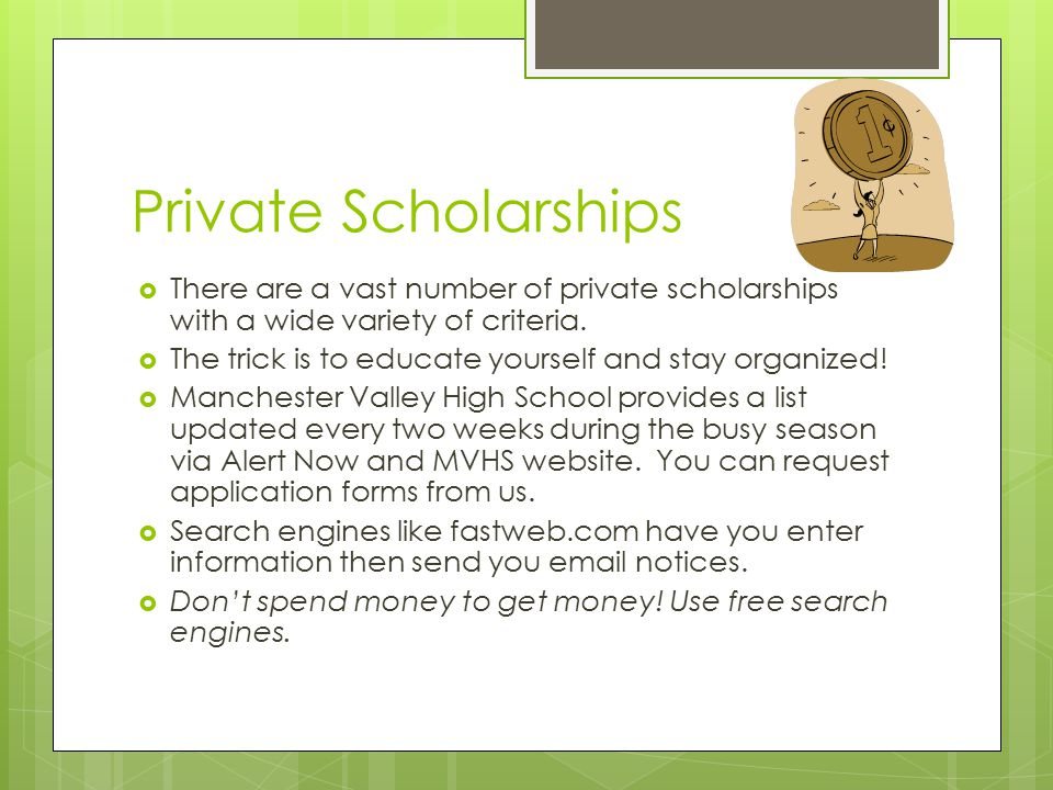 Private Scholarships  There are a vast number of private scholarships with a wide variety of criteria.