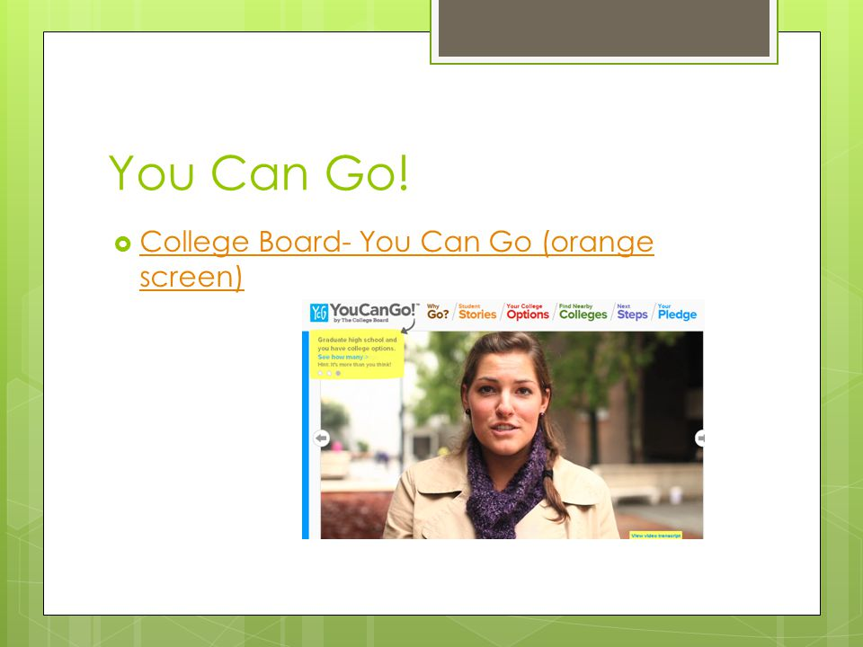You Can Go!  College Board- You Can Go (orange screen) College Board- You Can Go (orange screen)