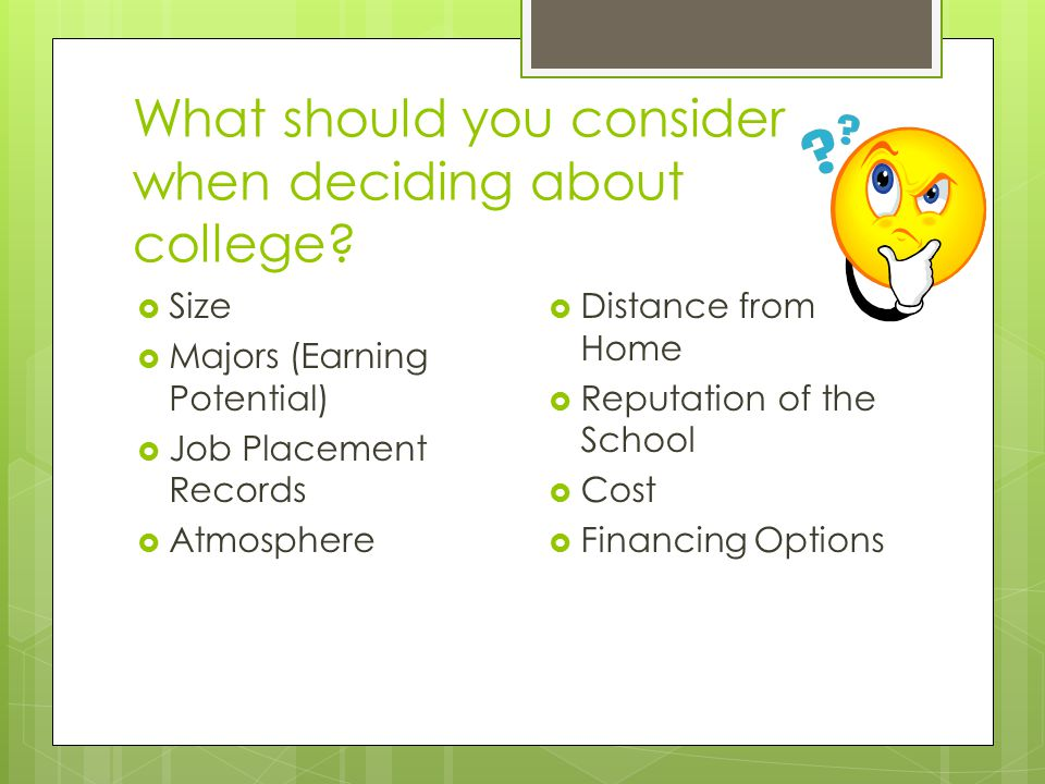 What should you consider when deciding about college.