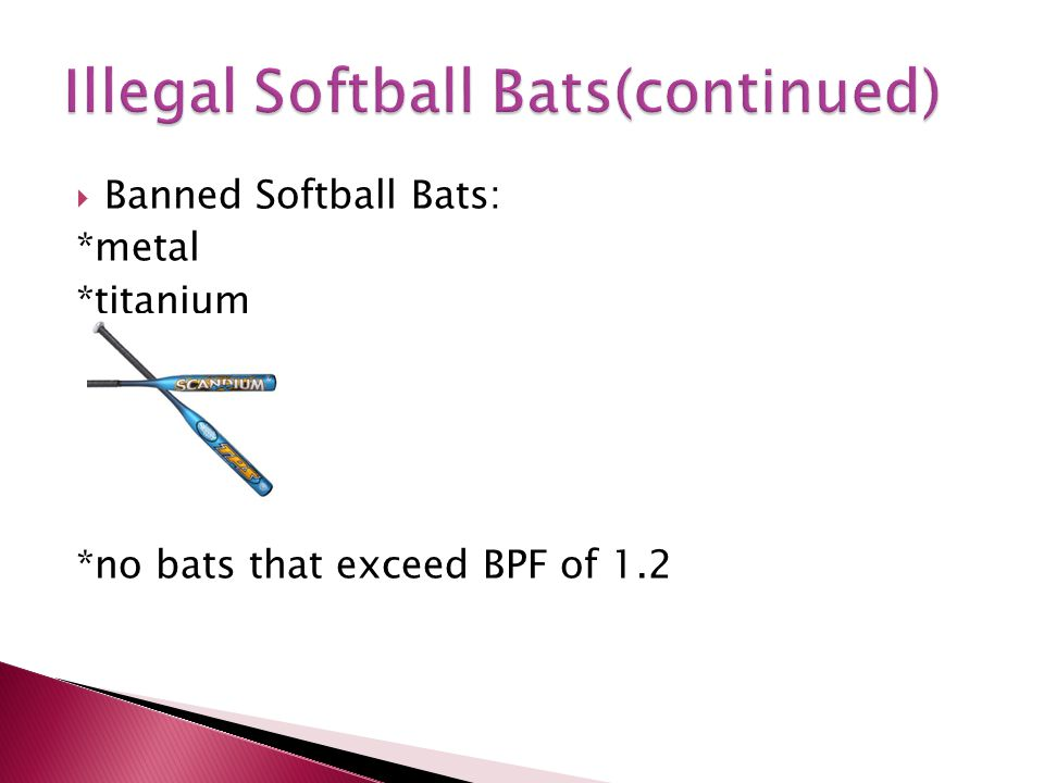 Softball and baseball bats both need to be checked every time before a game.