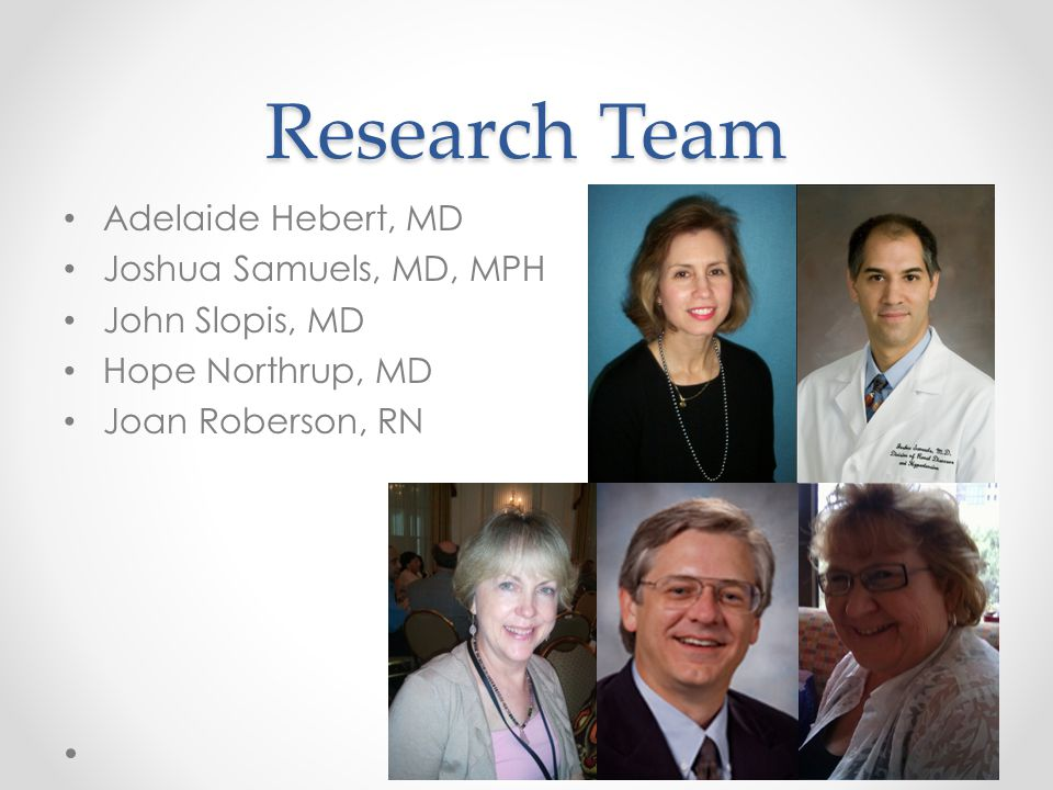 Research Team Adelaide Hebert, MD Joshua Samuels, MD, MPH John Slopis, MD Hope Northrup, MD Joan Roberson, RN