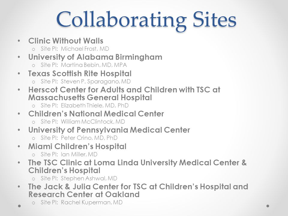 Collaborating Sites Clinic Without Walls o Site PI: Michael Frost, MD University of Alabama Birmingham o Site PI: Martina Bebin, MD, MPA Texas Scottis