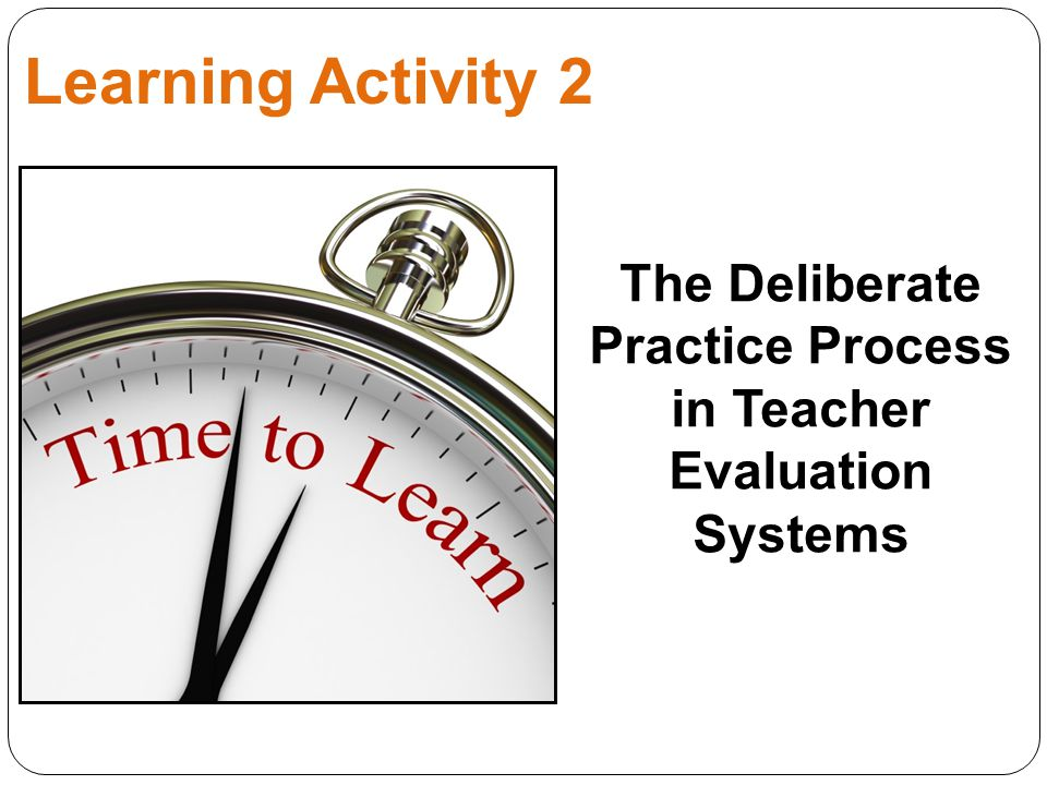 Learning Activity 2 The Deliberate Practice Process in Teacher Evaluation Systems