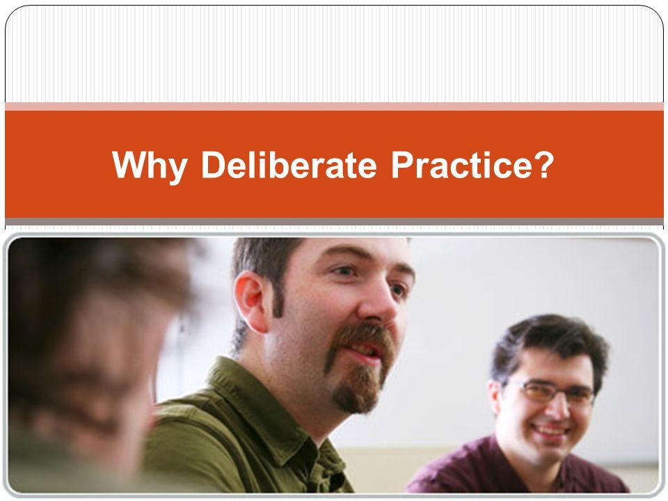 Why Deliberate Practice?