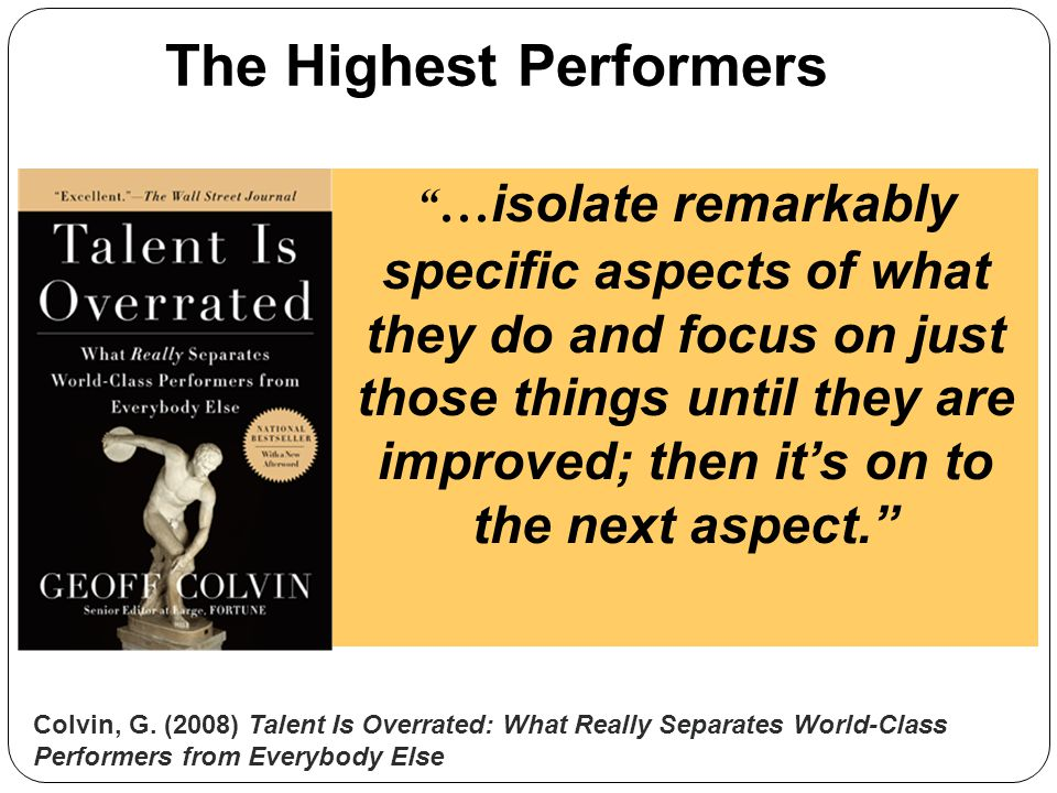 """""""… isolate remarkably specific aspects of what they do and focus on just those things until they are improved; then it's on to the next aspect."""" The H"""