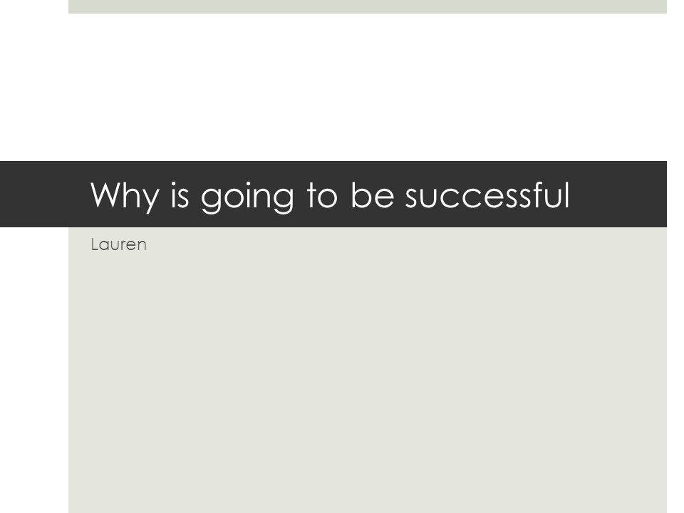 Why is going to be successful Lauren