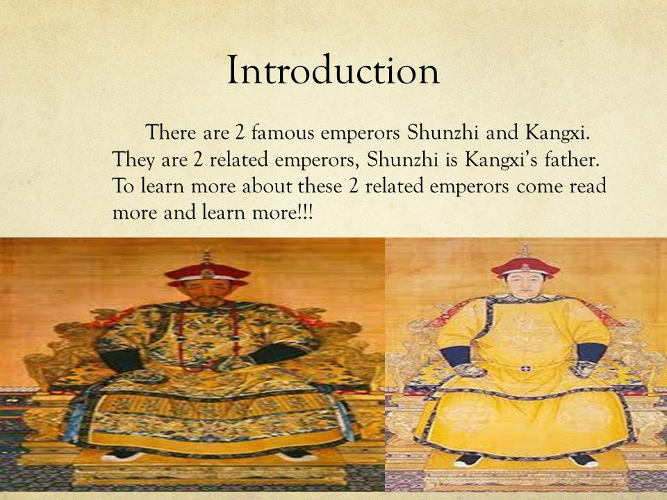 Introduction There are 2 famous emperors Shunzhi and Kangxi.