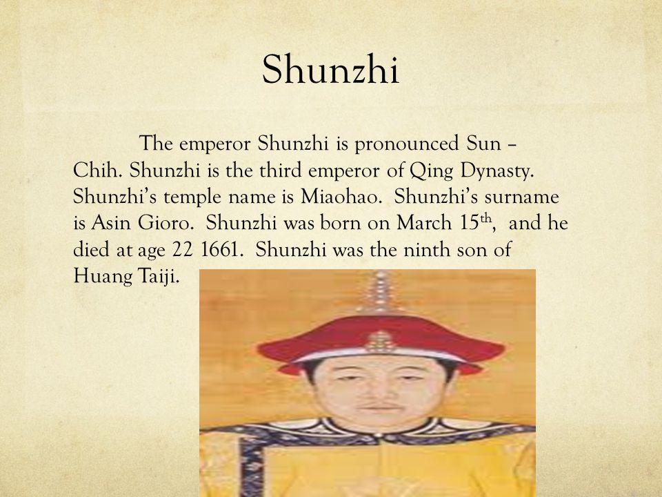 Shunzhi The emperor Shunzhi is pronounced Sun – Chih.