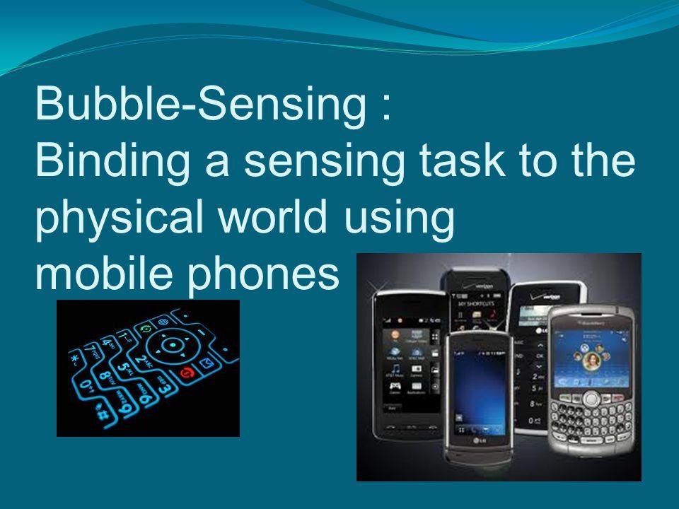Bubble-Sensing : Binding a sensing task to the physical world using mobile phones