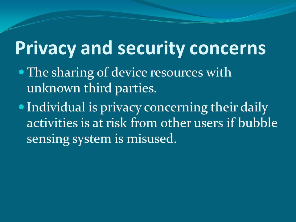 Privacy and security concerns The sharing of device resources with unknown third parties.