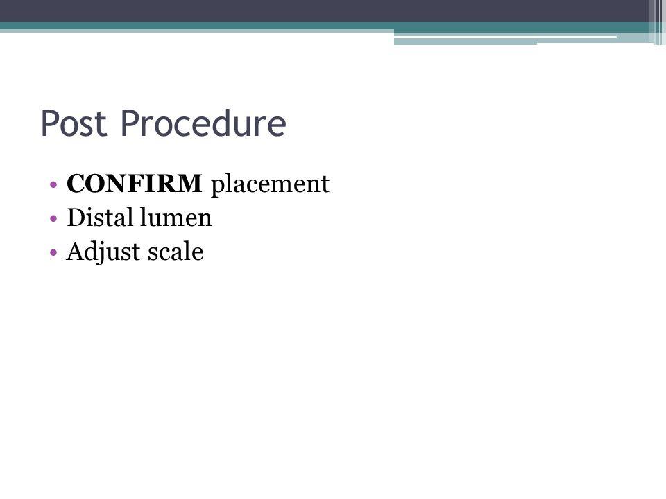 Post Procedure CONFIRM placement Distal lumen Adjust scale