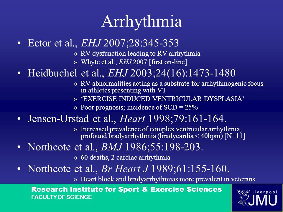Research Institute for Sport & Exercise Sciences FACULTY OF SCIENCE Arrhythmia Ector et al., EHJ 2007;28:345-353 »RV dysfunction leading to RV arrhyth