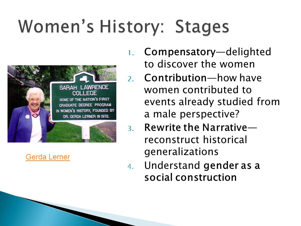 1. Compensatory—delighted to discover the women 2. Contribution—how have women contributed to events already studied from a male perspective? 3. Rewri