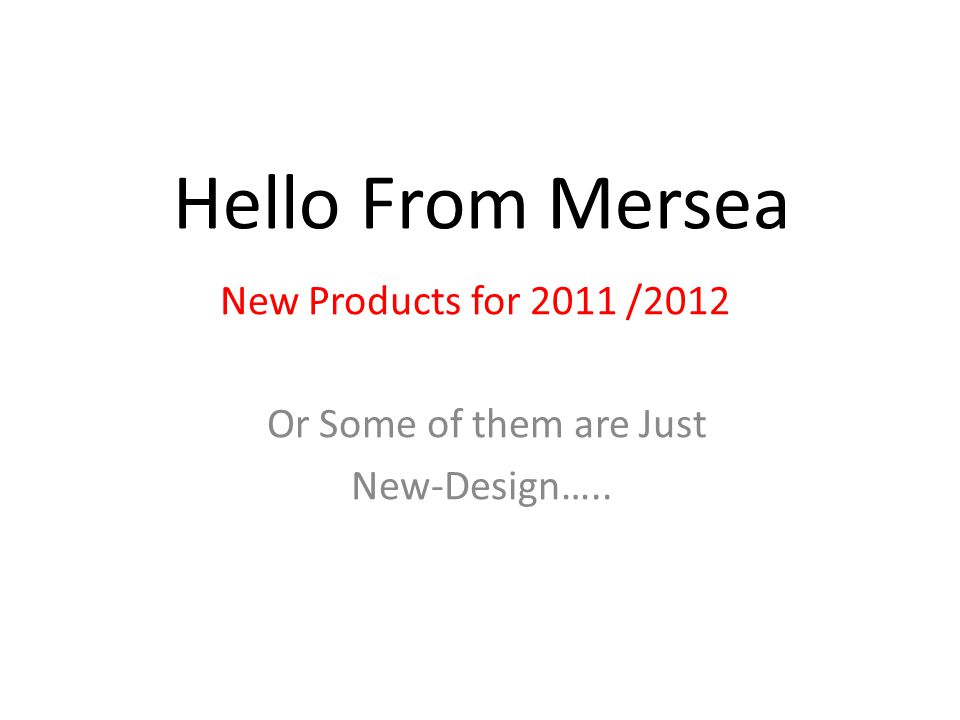 Hello From Mersea New Products for 2011 /2012 Or Some of them are Just New-Design…..