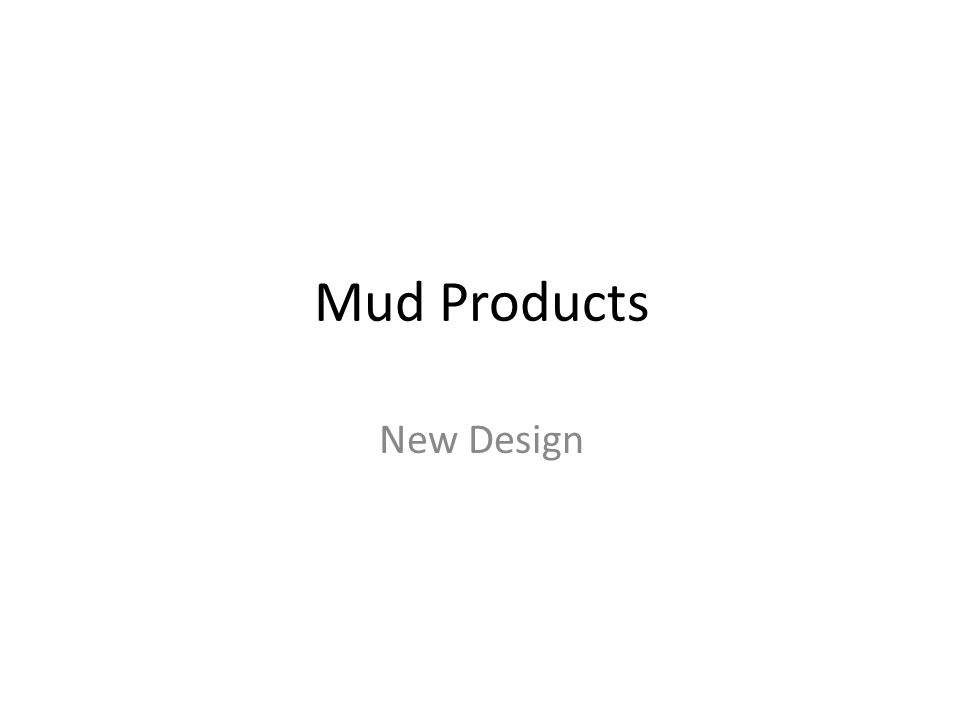Mud Products New Design