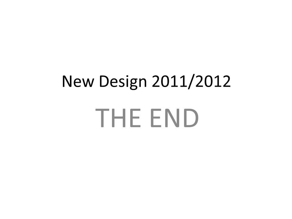 New Design 2011/2012 THE END