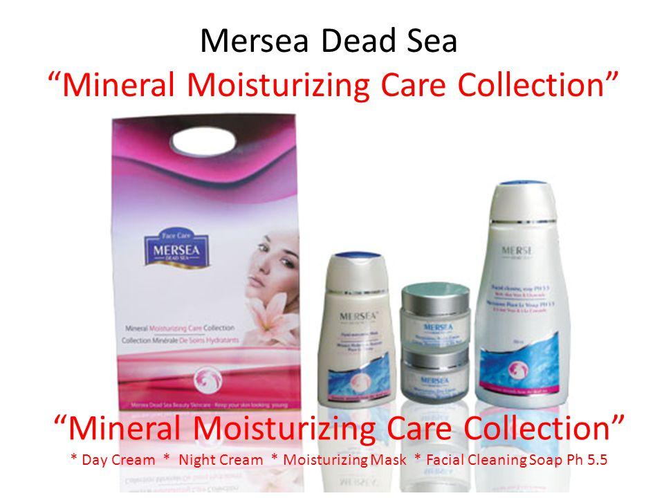 Mersea Dead Sea Mineral Moisturizing Care Collection Mineral Moisturizing Care Collection * Day Cream * Night Cream * Moisturizing Mask * Facial Cleaning Soap Ph 5.5