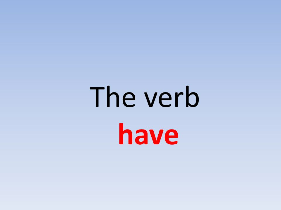 The verb have