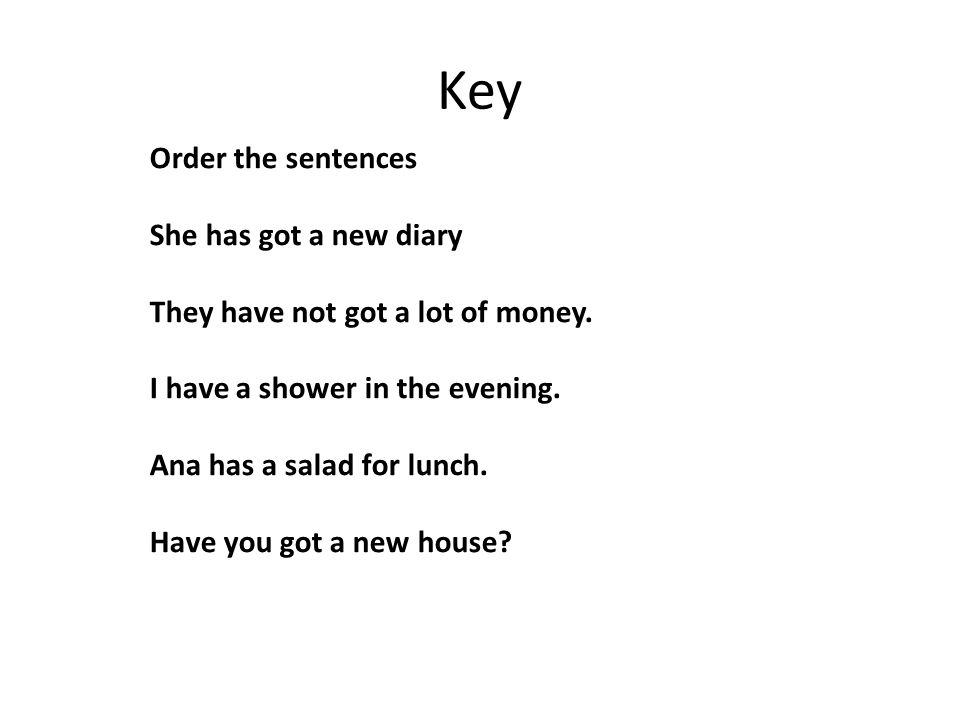 Key Order the sentences She has got a new diary They have not got a lot of money.