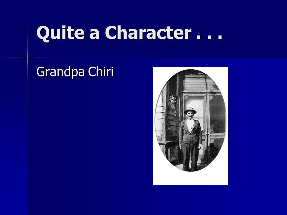 Quite a Character... Grandpa Chiri