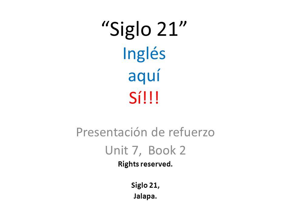 Siglo 21 Inglés aquí Sí!!. Presentación de refuerzo Unit 7, Book 2 Rights reserved.