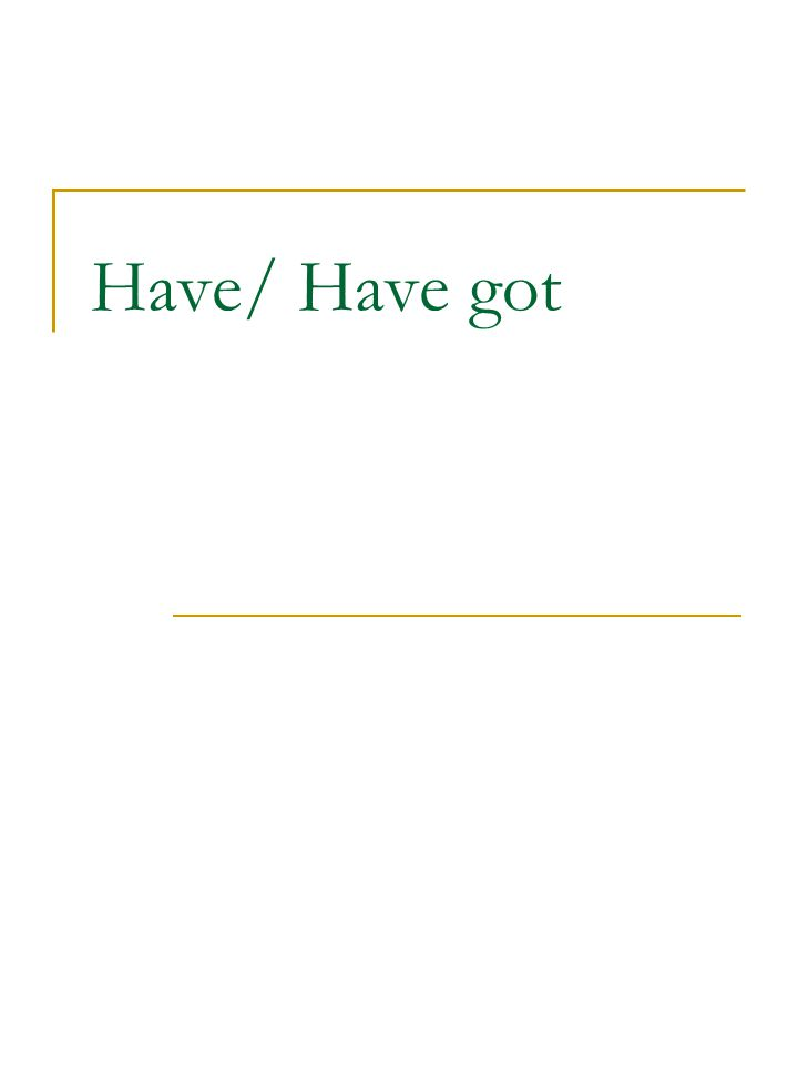Have/ Have got