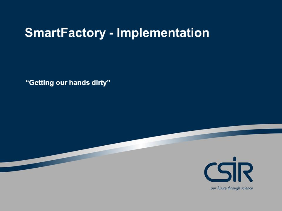 SmartFactory - Implementation Getting our hands dirty