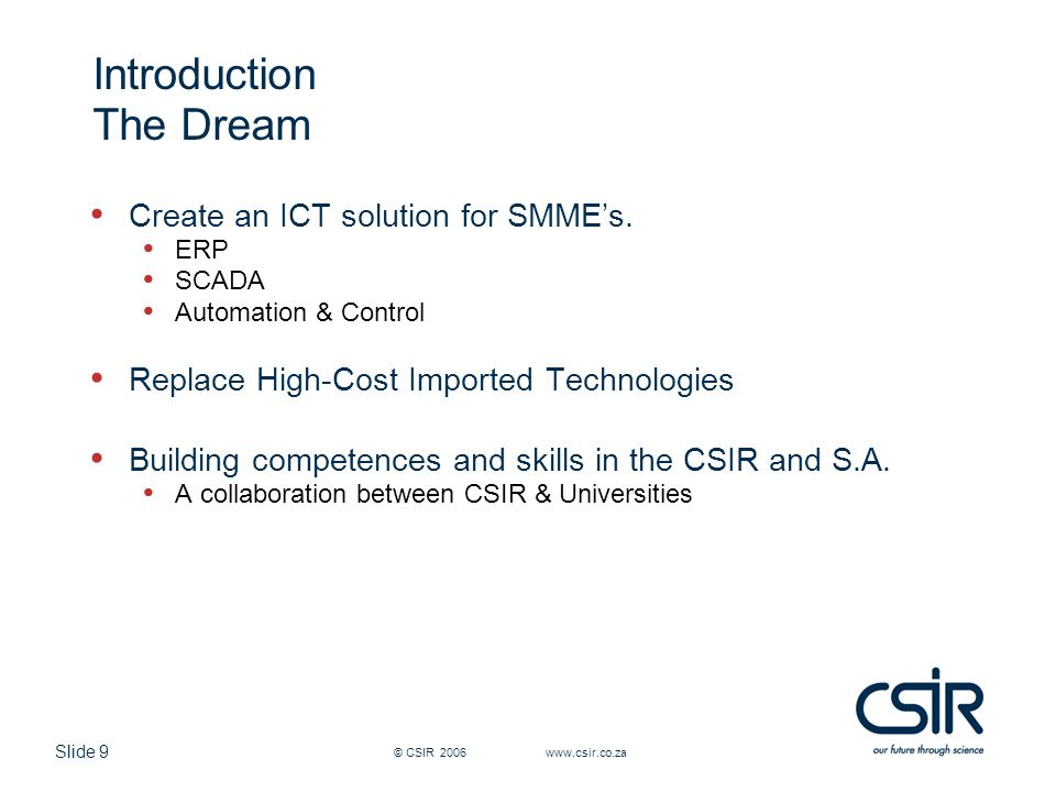 Slide 9 © CSIR 2006 www.csir.co.za Introduction The Dream Create an ICT solution for SMME's.