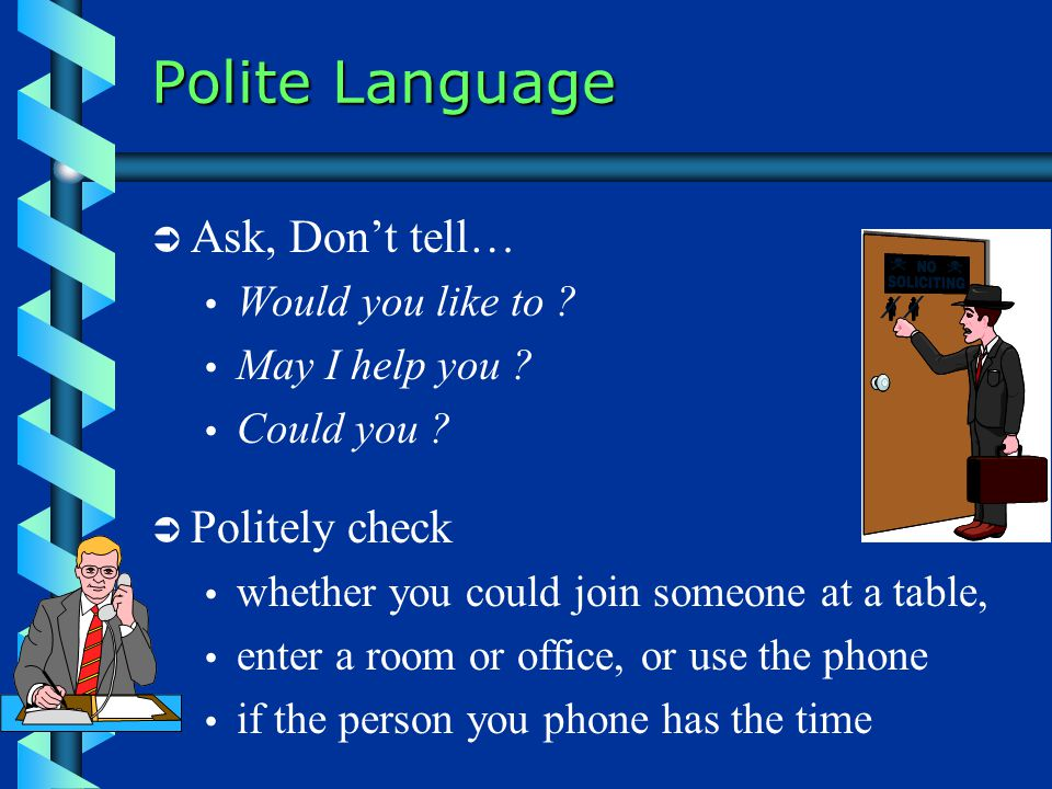 Polite Language  Ask, Don't tell…  Would you like to .