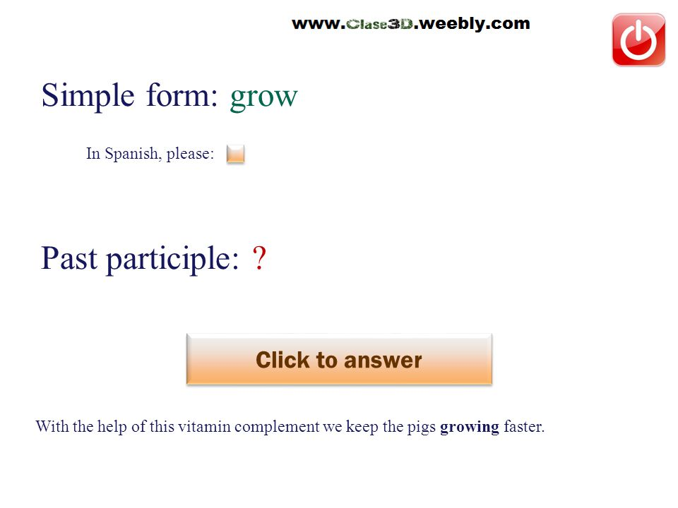 In Spanish, please: Simple form: grow Past participle: .