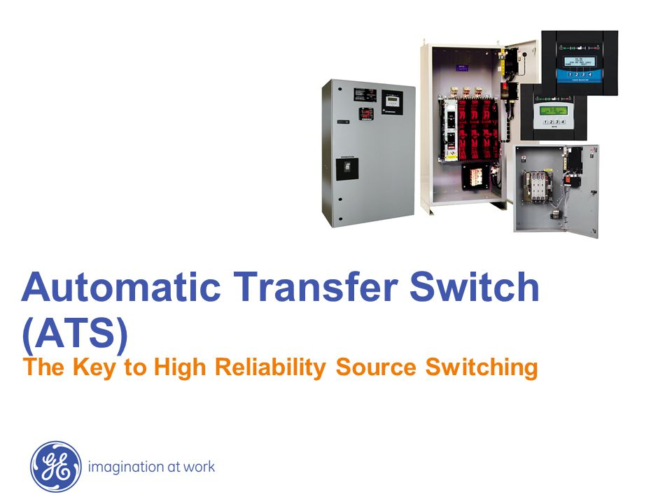 Automatic Transfer Switch (ATS) The Key to High Reliability Source Switching