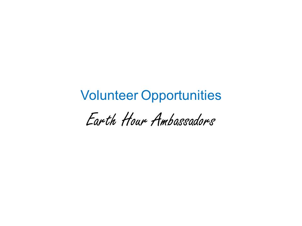 Volunteer Opportunities Earth Hour Ambassadors