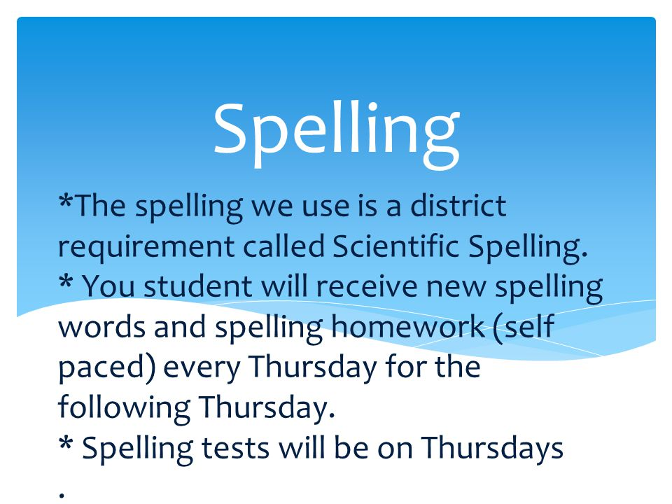 *The spelling we use is a district requirement called Scientific Spelling.