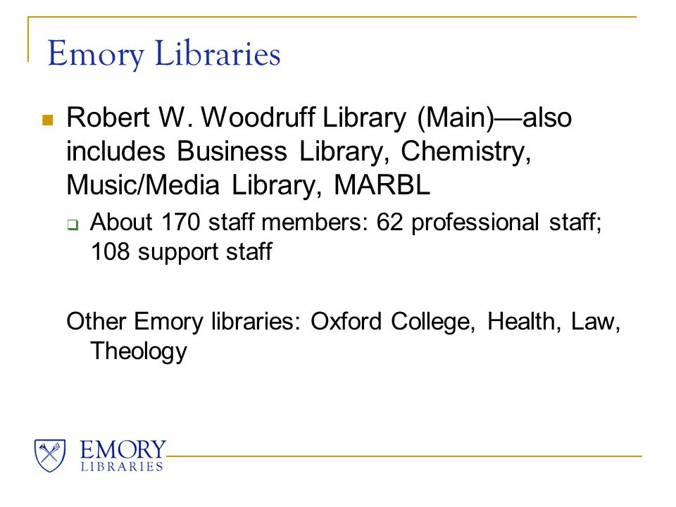 Emory Libraries Robert W. Woodruff Library (Main)—also includes Business Library, Chemistry, Music/Media Library, MARBL  About 170 staff members: 62