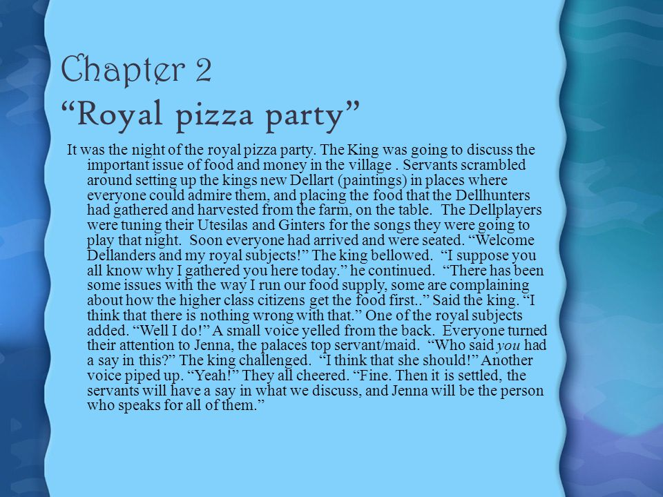 Chapter 2 Royal pizza party It was the night of the royal pizza party.