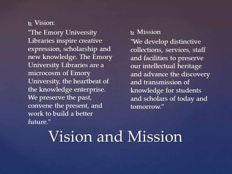 Vision and Mission   Vision: The Emory University Libraries inspire creative expression, scholarship and new knowledge.