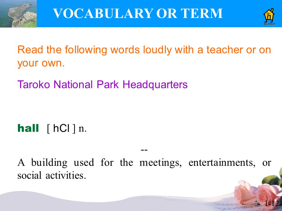 1-12 VOCABULARY OR TERM Home Read the following words loudly with a teacher or on your own.
