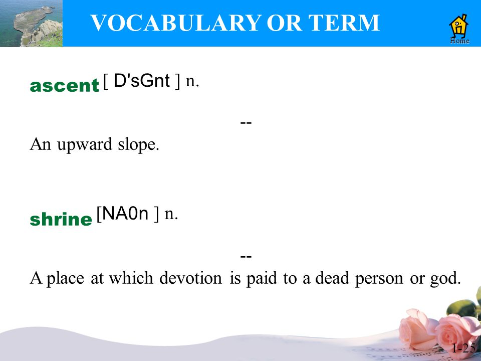 1-25 VOCABULARY OR TERM Home ascent -- An upward slope.