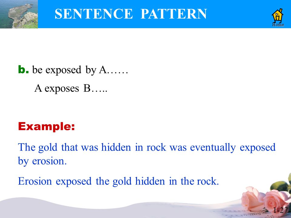 1-27 SENTENCE PATTERN Home b. be exposed by A…… A exposes B…..