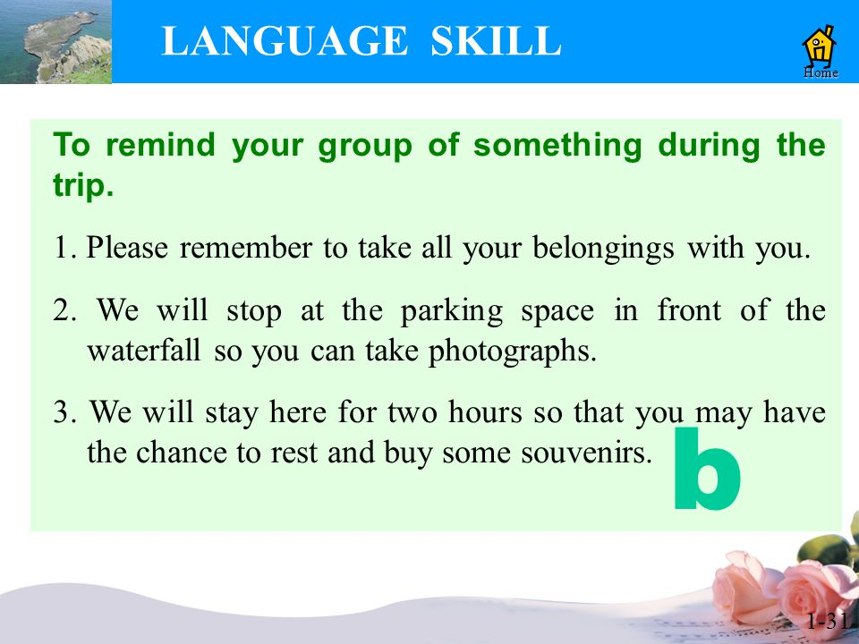 1-31 LANGUAGE SKILL Home To remind your group of something during the trip.