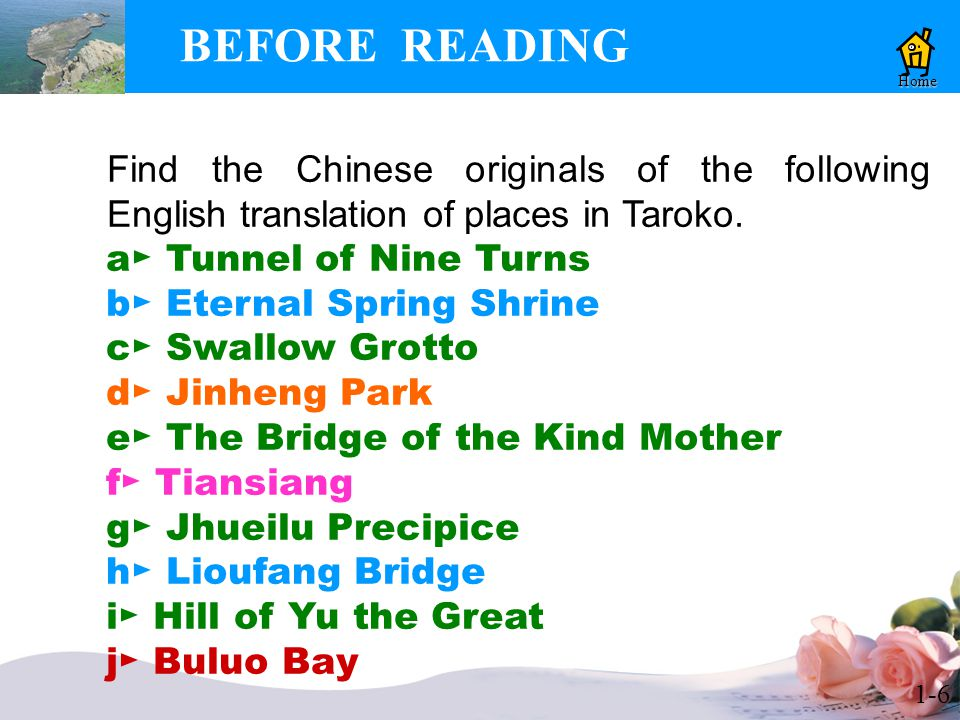 1-6 BEFORE READING Home Find the Chinese originals of the following English translation of places in Taroko.