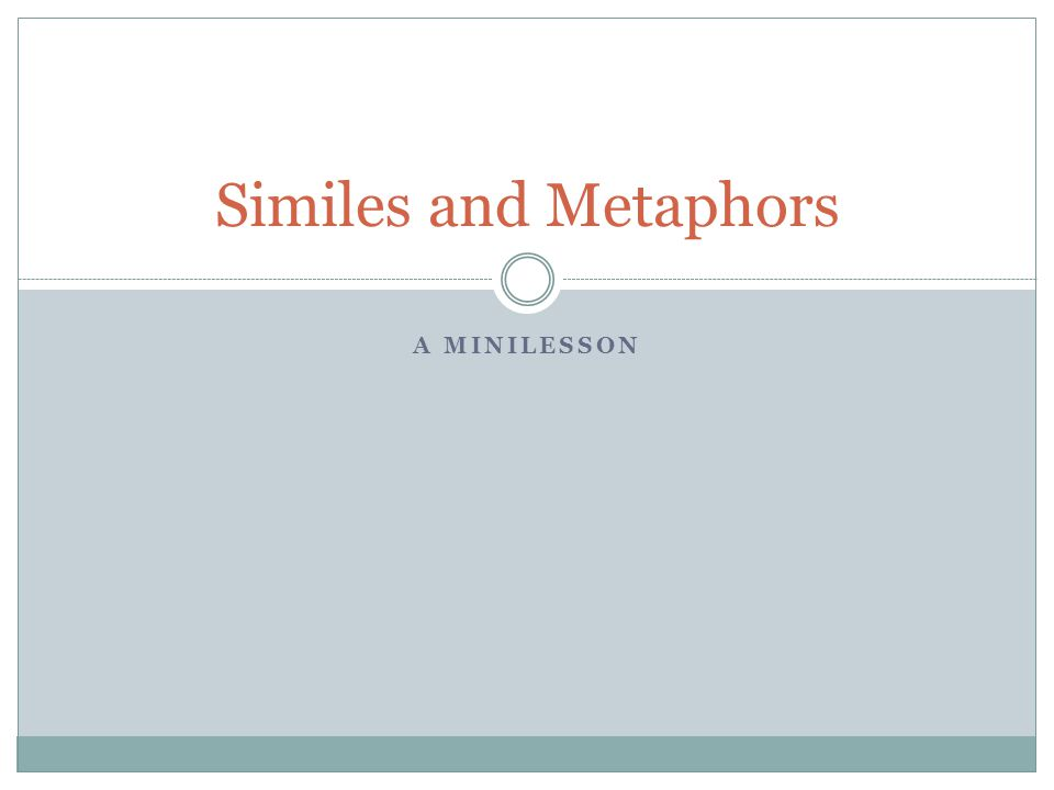 A MINILESSON Similes and Metaphors