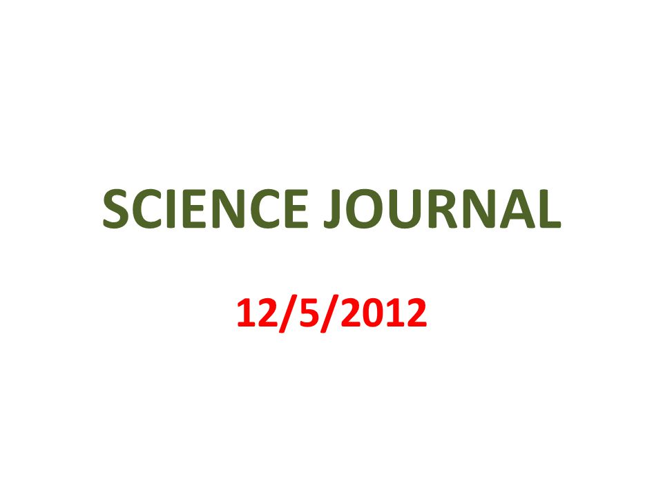 SCIENCE JOURNAL 12/5/2012
